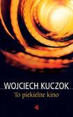 Wojciech Kuczok - To piekielne kino