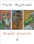 Tomasz Trojanowski - Wielki Powrót