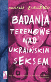 Oksana Zabużko - Badania terenowe nad ukraińskim seksem