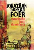 Jonathan Safran Foer - Wszystko jest iluminacją