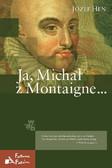Józef Hen - Ja, Michał z Montaigne…