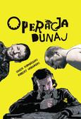 """Jacek Kondracki, Robert Urbański - Operacja """"Dunaj"""""""