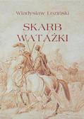 Władysław Łoziński - Skarb watażki. Powieść z końca XVIII wieku