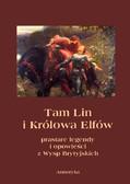 Andrzej Sarwa - Tam Lin i Królowa Elfów. Prastare podania, legendy i opowieści z wysp brytyjskich
