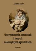 Andrzej Sarwa - O stygmatach, mumiach i innych niezwykłych zjawiskach