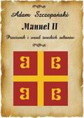 Adam Szczepański - Manuel II. Przeciwnik i wasal tureckich sułtanów