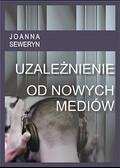 Joanna Seweryn - Uzależnienie od nowych mediów