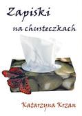 Katarzyna Krzan - Zapiski na chusteczkach