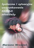 Marzena Wrzesień - Społeczne i sytuacyjne uwarunkowania agresji młodzieży