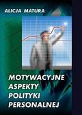 Alicja Matura - Motywacyjne aspekty polityki personalnej