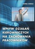 Ilona Dukaj - Wpływ działań kierowniczych na zachowania pracowników