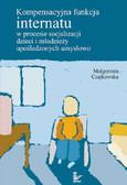 Małgorzata Czajkowska - Kompensacyjna funkcja internatu w procesie socjalizacji dzieci i młodzieży upośledzonych umysłowo