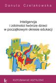Danuta Czelakowska - Inteligencja i zdolności twórcze dzieci w początkowym okresie edukacji Rozpoznawanie i kształcenie