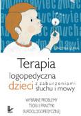 Grażyna Gunia - Terapia logopedyczna dzieci z zaburzeniami słuchu i mowy
