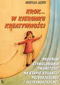 Mariola Jąder - Krok w kierunku kreatywności. Program stymulowania twórczości na etapie edukacji przedszkolnej i wczesnoszkolnej