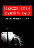 Aleksander Sowa - Jeszcze jeden dzień w raju.