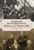 Jerzy Krzyżanowski, Magda Krzyżanowska-Mierzewska - Według ojca, według córki. Historia rodu
