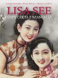 Lisa See - Dziewczęta z Szanghaju