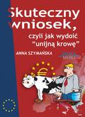 Anna Szymańska - Skuteczny wniosek, czyli jak wydoić unijna krowę