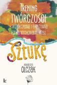 Małgorzata Olczak - Trening twórczości - współczesna i efektywna forma wychowania przez sztukę