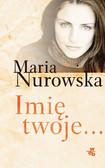 Maria Nurowska - Imię twoje…