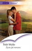 Trish Wylie - Życie jak romans