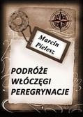 Marcin Pielesz - Podróże, włóczęgi, peregrynacje