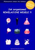 Agnieszka Witońska-Pakulska - Jak zorganizować rewelacyjne wesele. Poradnik krok po kroku
