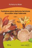 Katarzyna Bider - Przykładowe prace plastyczno-techniczne dla uczniów I etapu kształcenia