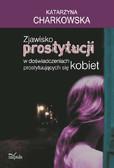 Katarzyna Charkowska - Zjawisko prostytucji w doświadczeniach prostytuujących się kobiet