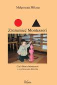 Małgorzata Miksza - Zrozumieć Montessori