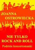Joanna Ostrowiecka - Nie tylko rock and roll. Podróże koncertomanki