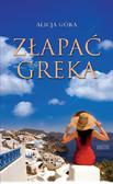Alicja Góra - Złapać Greka