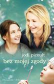 Jodi Picoult - Bez Mojej Zgody. Filmowe Wydanie