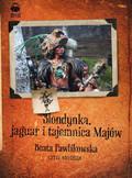 Beata Pawlikowska - Blondynka, jaguar i tajemnica Majów
