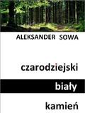 Aleksander Sowa - Czarodziejski biały kamień