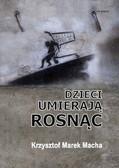 Krzysztof Macha - Dzieci umierają rosnąc