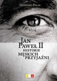 Grzegorz Polak - Jan Paweł II Historie męskich przyjaźni