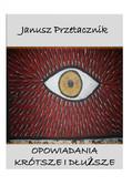 Janusz Przetacznik - Opowiadania krótsze i dłuższe