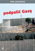 Ewa Jasiewicz - Podpalić Gazę