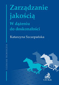 Katarzyna Szczepańska - Zarządzanie jakością. W dążeniu do doskonałości