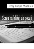 Jerzy Lucjan Woźniak - Sercu najbliżej do poezji