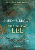 Chang-rae Lee - Kiedy ulegnę