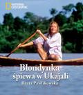 Beata Pawlikowska - Blondynka śpiewa w Ukajali