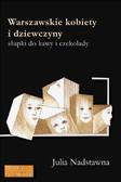 Julia Nadstawna - Warszawskie kobiety i dziewczyny. Słupki do kawy i czekolady.