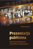 Marek Stączek - Prezentacja publiczna. Mów komunikatywnie, oryginalnie, przekonująco