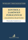 Przemysław Szustakiewicz - Kontrola zamówień publicznych. Zagadnienia praktyczne