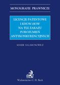 Marek Salamonowicz - Licencje patentowe i know-how na tle zakazu porozumień antykonkurencyjnych