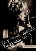 Grażyna Szałkowska - Trzy strony medalu. Zaczynam od A