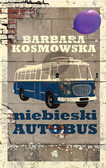 Barbara Kosmowska - Niebieski autobus